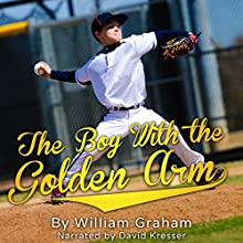 The Boy with the Golden Arm (       UNABRIDGED) by William Graham Narrated by David Kresser