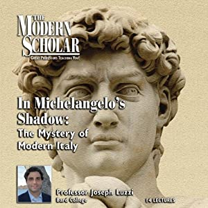 The Modern Scholar: In Michelangelo's Shadow: The Mystery of Modern Italy | [Joseph Luzzi]