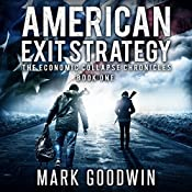 American Exit Strategy: The Economic Collapse Chronicles, Volume 1 | Mark Goodwin
