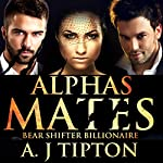Alpha's Mates: Bear Shifter Billionaire, Book 2 | AJ Tipton