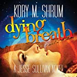 Dying Breath: Dying for a Living, Book 6 | Kory M. Shrum