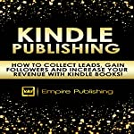 Kindle Publishing: How to Collect Leads, Gain Followers and Increase Your Revenue with Kindle Books! |  Empire Publishing