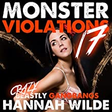 Monster Violations 17: Crazy Beastly Gangbangs Audiobook by Hannah Wilde Narrated by Hannah Wilde