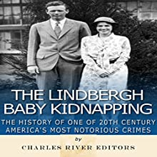 The Lindbergh Baby Kidnapping: The History of One of 20th Century America's Most Notorious Crimes Audiobook by  Charles River Editors Narrated by Dan Gallagher