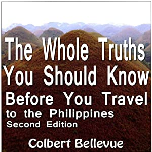 The Whole Truths You Should Know Before You Travel to the Philippines: Second Edition | [Colbert Bellevue]