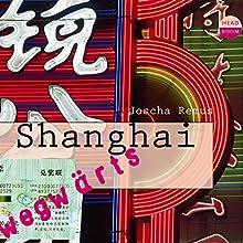 Shanghai(Wegwärts) Hörbuch von Joscha Remus Gesprochen von: Sylvester Groth