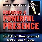 Creating a Powerful Presence | Bert Decker