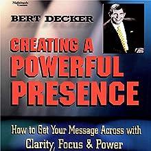 Creating a Powerful Presence (       UNABRIDGED) by Bert Decker Narrated by Bert Decker