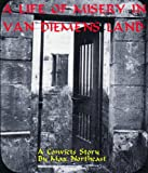 A life of Misery in Van Diemans Land - A Convicts Story