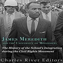 James Meredith and the University of Mississippi: The History of the School's Integration During the Civil Rights Movement Audiobook by  Charles River Editors Narrated by Kenneth Ray