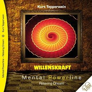 Willenskraft (Mental Powerline - Relaxing Dream) Hörbuch