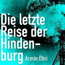 Die letzte Reise der Hindenburg Hörbuch von Armin Öhri Gesprochen von: Michael Korneffel