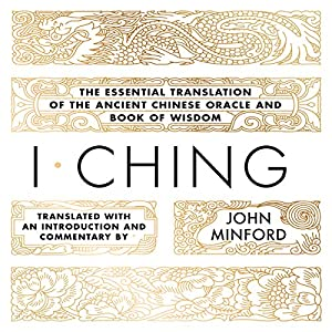 I Ching: The Essential Translation of the Ancient Chinese Oracle and Book of Wisdom Audiobook