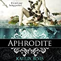 Aphrodite: The Daughters of Zeus, Book 4 Audiobook by Kaitlin Bevis Narrated by Kaitlin Bevis