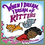 When I Dream, I Dream of Kittens! | Ginny Dye,Barb Pollard