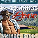 Learning to Love: Carson Hill Ranch, Book 1 (       UNABRIDGED) by Amelia Rose Narrated by Valerie Gilbert
