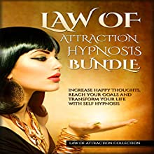 Law of Attraction Hypnosis Bundle: Increase Happy Thoughts, Reach Your Goals and Transform Your Life with Self Hypnosis Speech by  Law of Attraction Collection Narrated by  Law of Attraction Collection