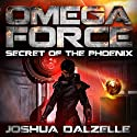 Secret of the Phoenix: Omega Force Volume 6 Audiobook by Joshua Dalzelle Narrated by Paul Heitsch