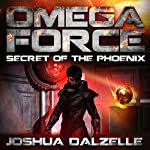 Secret of the Phoenix: Omega Force Volume 6 | Joshua Dalzelle