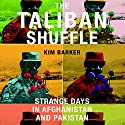 The Taliban Shuffle: Strange Days in Afghanistan and Pakistan Hörbuch von Kim Barker Gesprochen von: Kirsten Potter