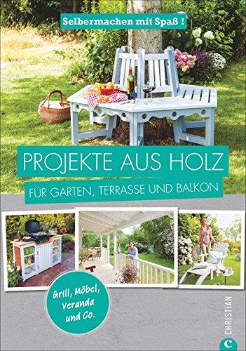 Projekte-aus-Holz-Selbermachen-mit-Spa-Projekte-aus-Holz-fr-Garten-Terrasse-und-Balkon-Einfache-Anleitungen-fr-Mbel-Terrassen-und-Gartenhuschen-aus-Holz-Einfach-selber-machen
