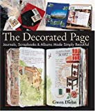 The Decorated Page: Journals, Scrapbooks & Albums Made Simply Beautiful (1579905129) by Diehn, Gwen