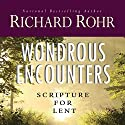 Wondrous Encounters: Scripture for Lent (       UNABRIDGED) by Richard Rohr Narrated by John Quigley