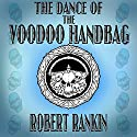 The Dance of the Voodoo Handbag: Barking Mad Trilogy, Book 2 Audiobook by Robert Rankin Narrated by Robert Rankin