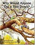 img - for Why Would Anyone Cut a Tree Down? book / textbook / text book