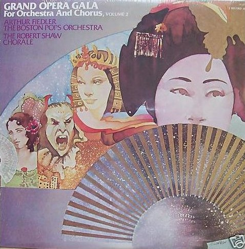 Grand Opera Gala For Orchestra And Chorus, Volume 2 / Arthur Fiedler Conducting The Boston Pops Orchestra; The Robert Shaw Chorale [2 Vinyl Lp Set] [Stereo]