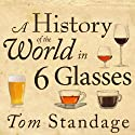 A History of the World in 6 Glasses Audiobook by Tom Standage Narrated by Sean Runnette