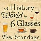 A History of the World in 6 Glasses Hörbuch von Tom Standage Gesprochen von: Sean Runnette