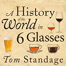 A History of the World in 6 Glasses (       UNABRIDGED) by Tom Standage Narrated by Sean Runnette