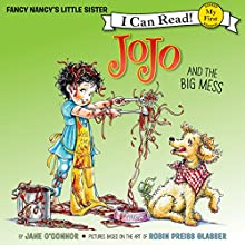 Fancy Nancy: JoJo and the Big Mess Audiobook by Jane O'Connor Narrated by Courtney Shaw