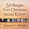 50 People Every Christian Should Know: Learning from Spiritual Giants of the Faith (       UNABRIDGED) by Warren W. Wiersbe Narrated by James C. Lewis