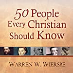 50 People Every Christian Should Know: Learning from Spiritual Giants of the Faith | Warren W. Wiersbe