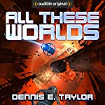 All These Worlds: Bobiverse, Book 3 | Dennis E. Taylor