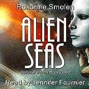 Alien Seas: Colonial Scouts, Book 3   Roxanne Smolen