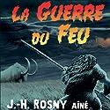 La Guerre du Feu  Auteur(s) : J.-H. Rosny aîné Narrateur(s) : Victor Vestia, Philippe Ledem, Hughes Sauvay
