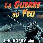 La Guerre du Feu | J.-H. Rosny aîné