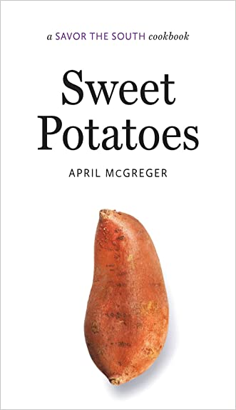 Sweet Potatoes: a Savor the South® cookbook (Savor the South Cookbooks) written by April McGreger