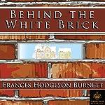 Behind the White Brick [Classic Tales Edition] | Frances Hodgeson Burnett