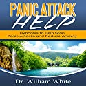 Panic Attack Help: Hypnosis to Help Stop Panic Attacks and Reduce Anxiety Speech by Dr. William White Narrated by Ruby M. Frost