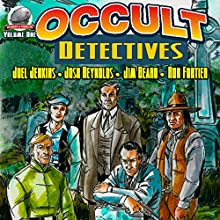 Occult Detectives, Volume 1 | Livre audio Auteur(s) : Joel Jenkins, Josh Reynolds, Jim Beard, Ron Fortier Narrateur(s) : Matt Waldron