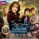 The Sarah Jane Adventures: The White Wolfby Gary Russell