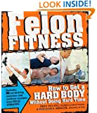 Felon Fitness: How to Get a Hard Body Without Doing Hard Time