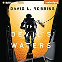 The Devil's Waters: A USAF Pararescue Thriller, Book 1 Audiobook by David L. Robbins Narrated by Benjamin L. Darcie