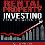 Rental Property Investing: Rental Property Investing for Beginners | G. Smith
