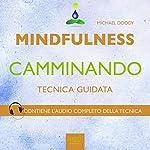Mindfulness camminando [Mindfulness Walking]: Tecnica guidata [Guided Skills] | Michael Doody