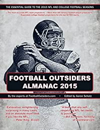 Football Outsiders Almanac 2015: The Essential Guide to the 2015 NFL and College Football Seasons